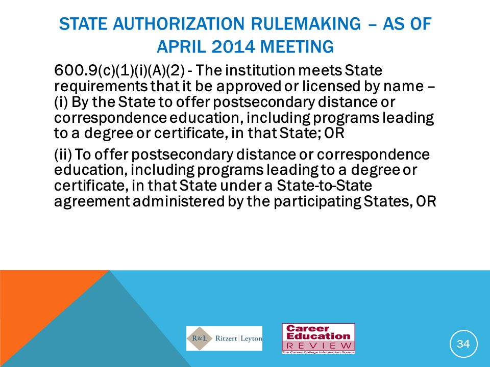 STATE AUTHORIZATION RULEMAKING – AS OF APRIL 2014 MEETING 600.9(c)(1)(i)(A)(2) - The institution meets State requirements that it be approved or licen