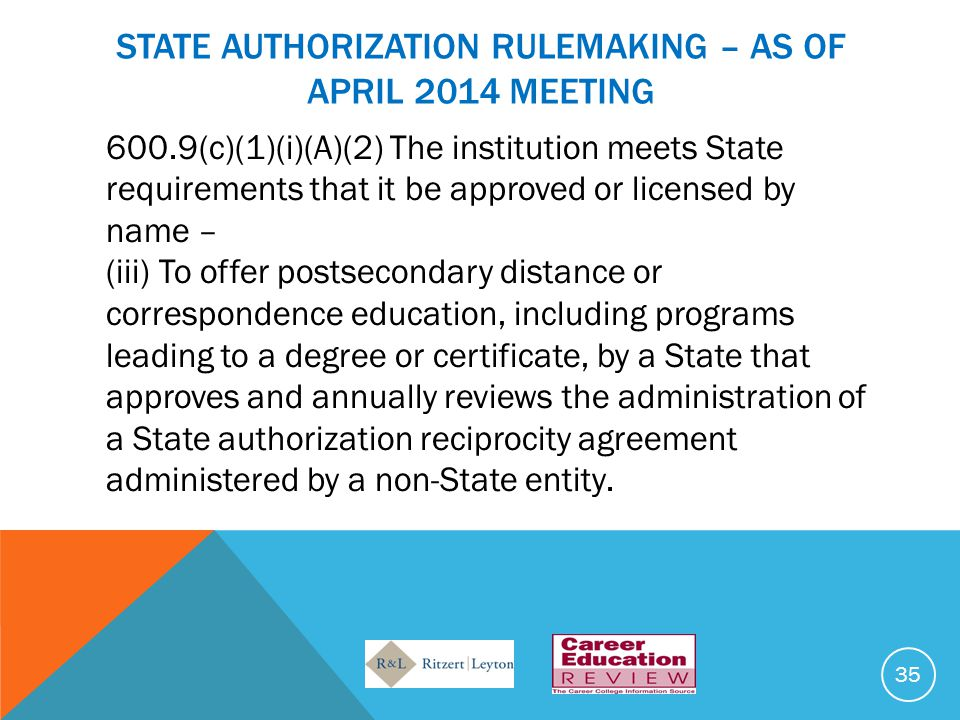 STATE AUTHORIZATION RULEMAKING – AS OF APRIL 2014 MEETING 600.9(c)(1)(i)(A)(2) The institution meets State requirements that it be approved or license