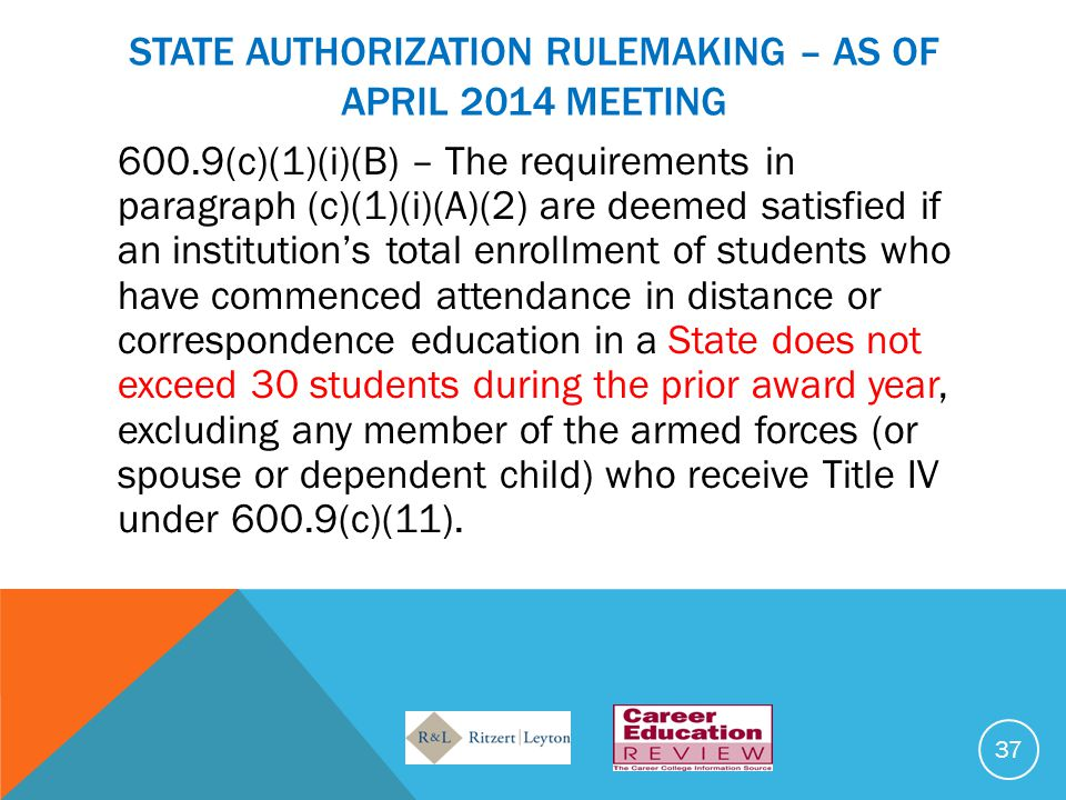 STATE AUTHORIZATION RULEMAKING – AS OF APRIL 2014 MEETING 600.9(c)(1)(i)(B) – The requirements in paragraph (c)(1)(i)(A)(2) are deemed satisfied if an