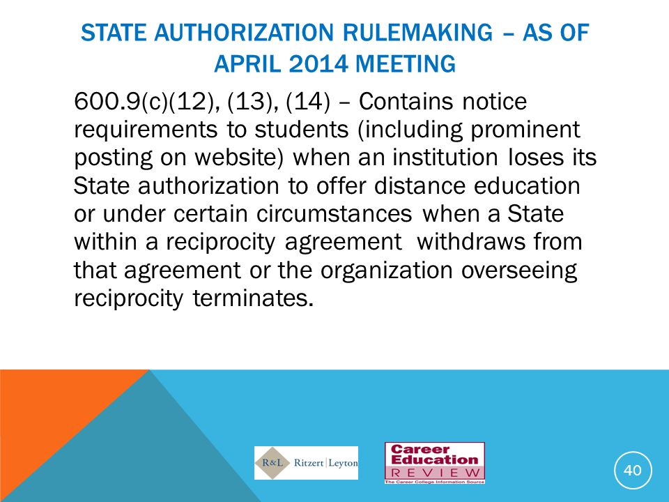 STATE AUTHORIZATION RULEMAKING – AS OF APRIL 2014 MEETING 600.9(c)(12), (13), (14) – Contains notice requirements to students (including prominent pos