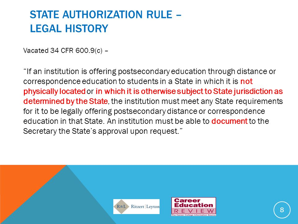 STATE ASSERTION OF JURISDICTION A degree-granting Institution is 100% on-line (including AK, AL, AR, IA, IL, ND, MD, MN, MT, OR, UT, WI, WY) Programs as well as institution may need to be authorized Some States require institutions to file as a foreign corporation as part of the State authorization process including: AL, DC, IA, KY, MD, MT, NC and WA * Some of these States also require surety bonding in connection with the foreign corporation filings.