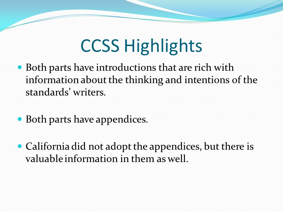 CCSS Highlights Both parts have introductions that are rich with information about the thinking and intentions of the standards' writers. Both parts h