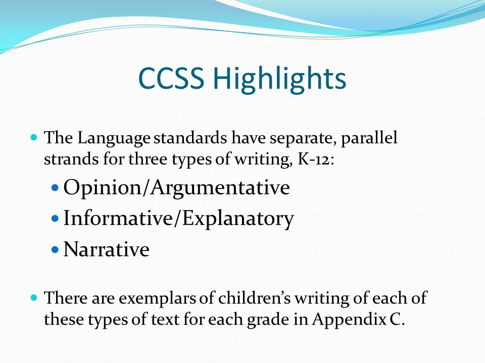 CCSS Highlights The Language standards have separate, parallel strands for three types of writing, K-12: Opinion/Argumentative Informative/Explanatory