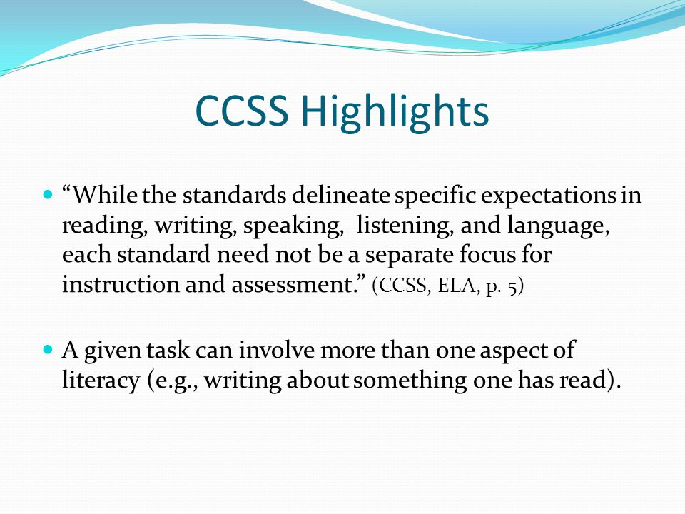 "CCSS Highlights ""While the standards delineate specific expectations in reading, writing, speaking, listening, and language, each standard need not be"