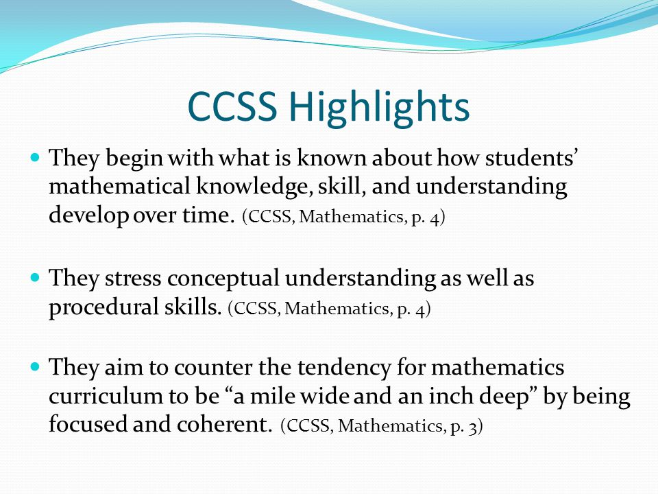 CCSS Highlights They begin with what is known about how students' mathematical knowledge, skill, and understanding develop over time. (CCSS, Mathemati
