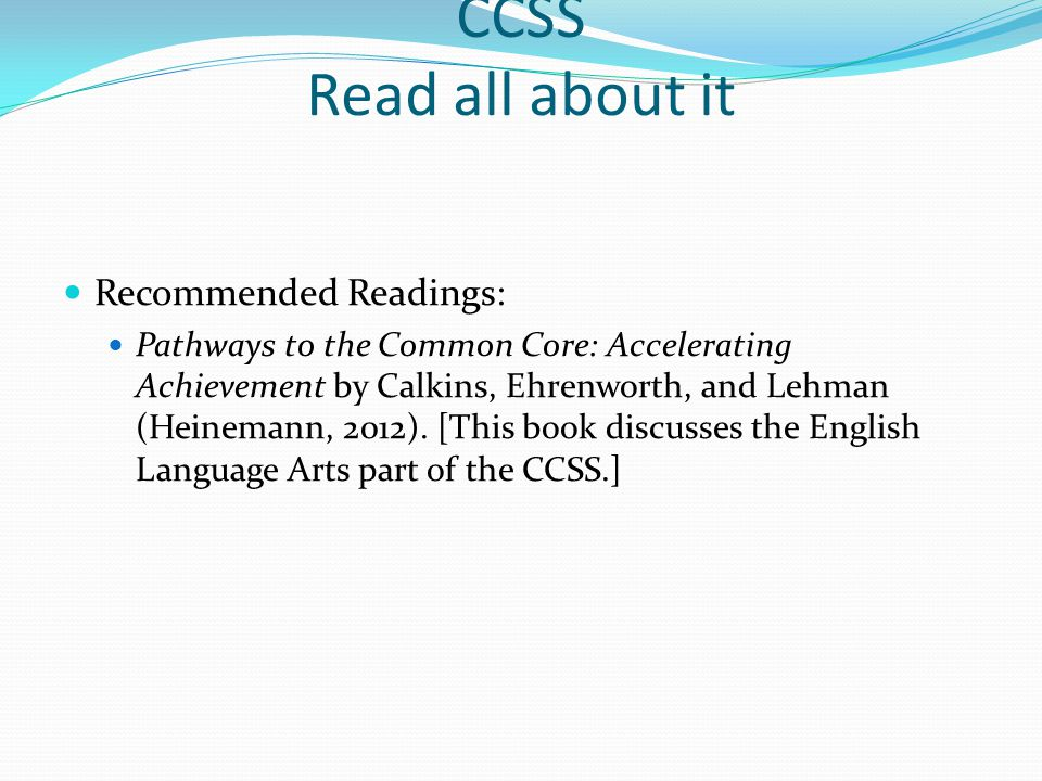 CCSS Read all about it Recommended Readings: Pathways to the Common Core: Accelerating Achievement by Calkins, Ehrenworth, and Lehman (Heinemann, 2012).