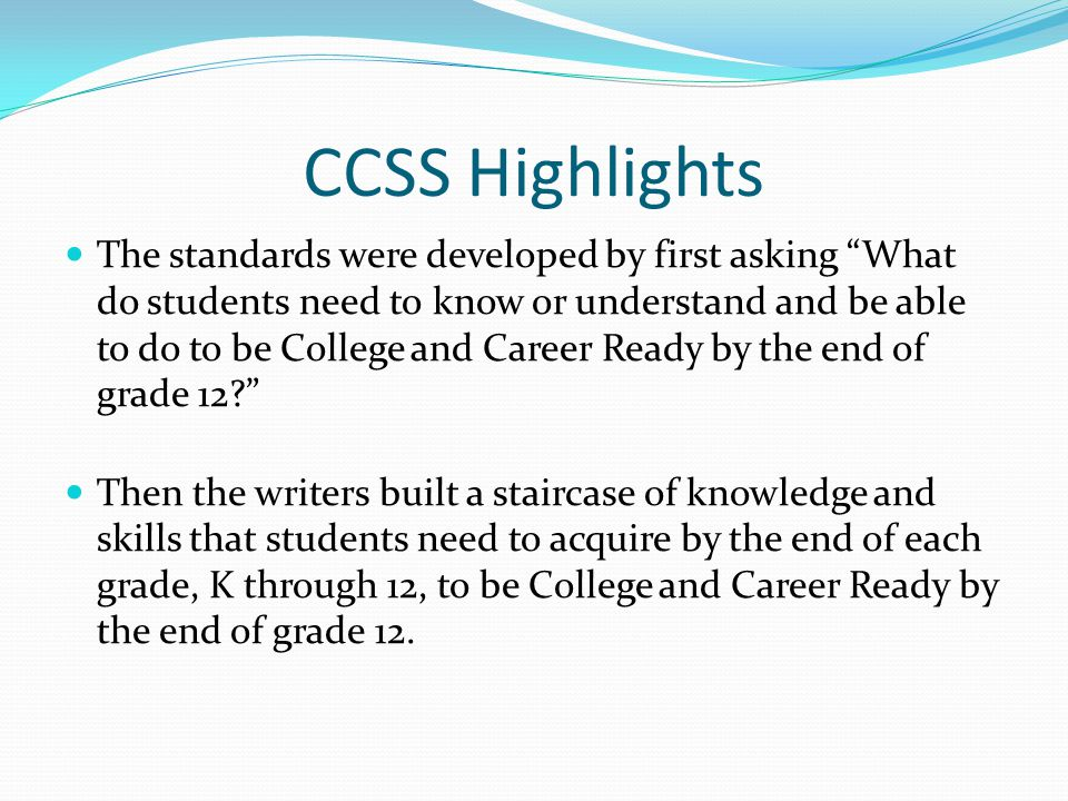 CCSS Highlights For each grade, the standards define end-of-year expectations (CCSS, ELA, p.
