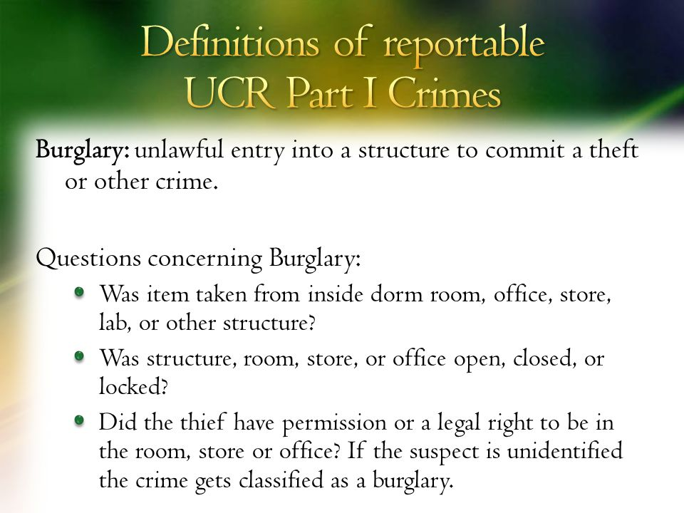 Burglary: unlawful entry into a structure to commit a theft or other crime.