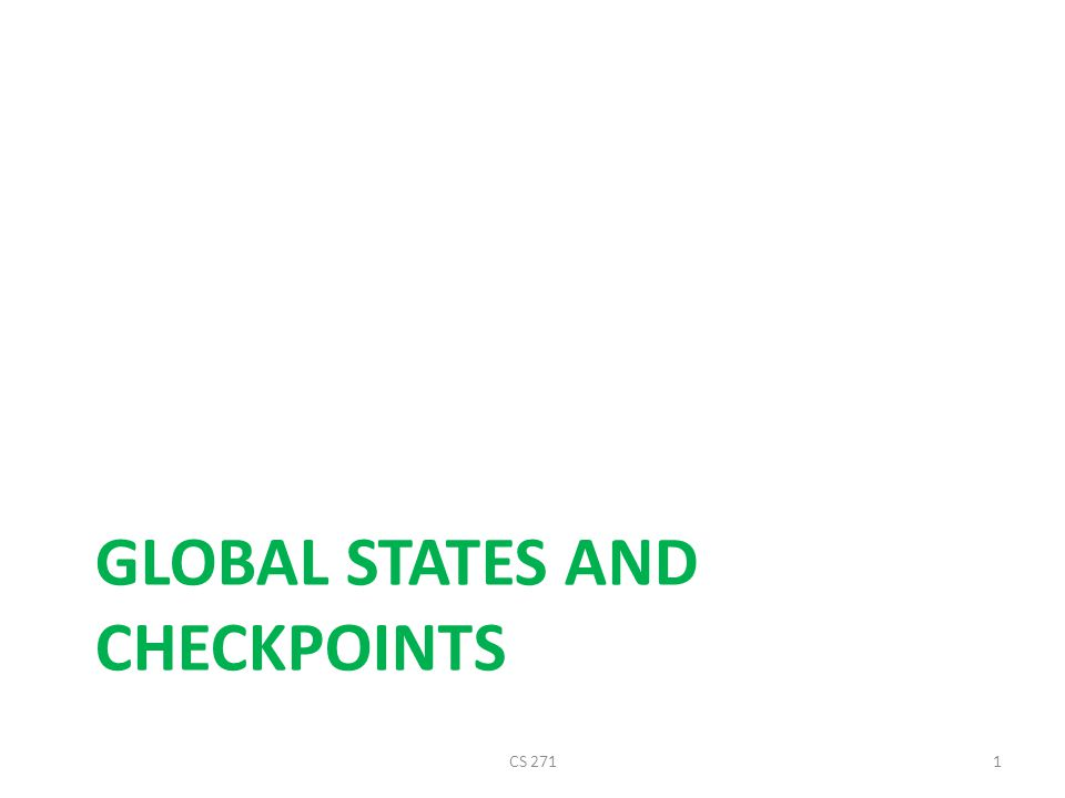 GLOBAL STATES AND CHECKPOINTS CS 2711