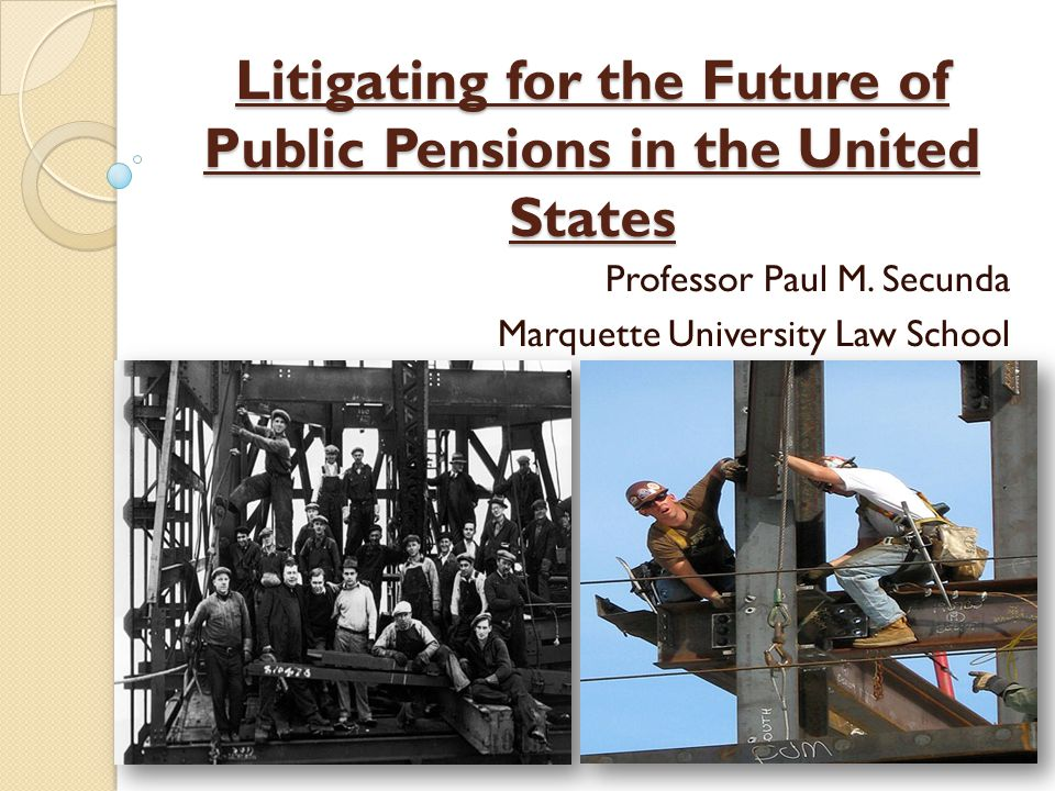 Litigating for the Future of Public Pensions in the United States Professor Paul M.