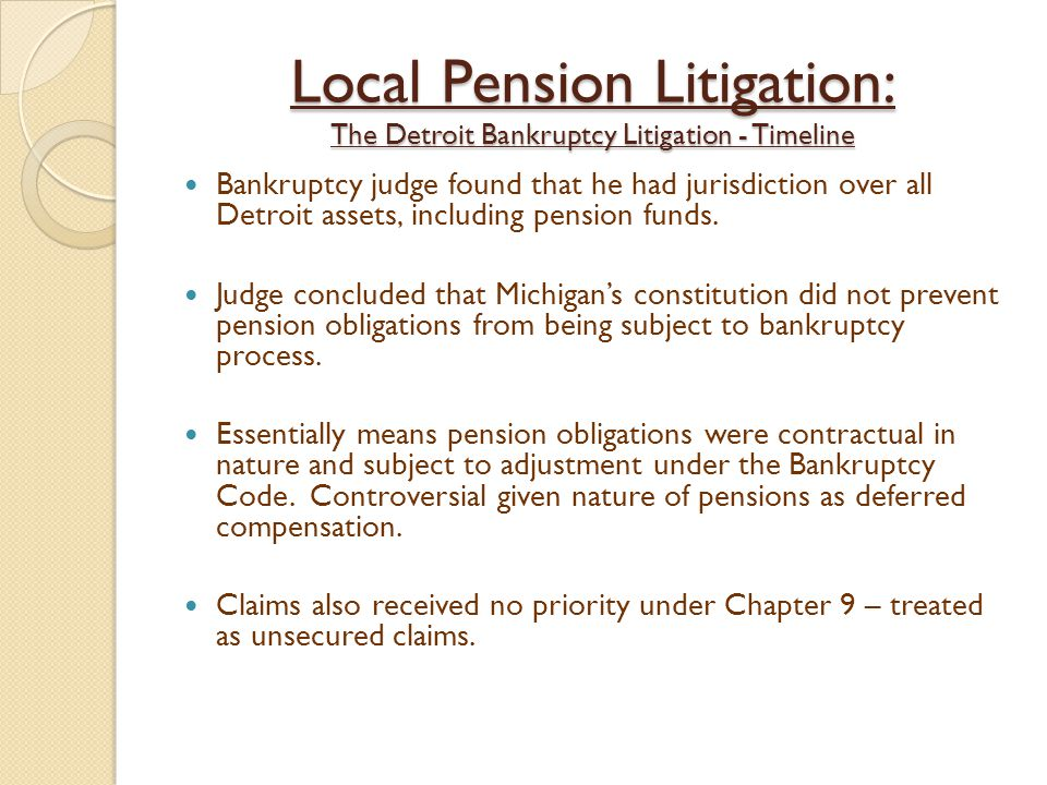 Local Pension Litigation: The Detroit Bankruptcy Litigation - Timeline Bankruptcy judge found that he had jurisdiction over all Detroit assets, including pension funds.