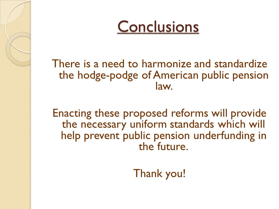 Conclusions There is a need to harmonize and standardize the hodge-podge of American public pension law.