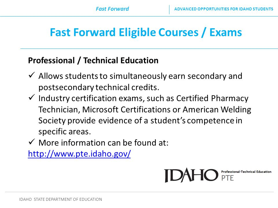 Fast Forward Eligible Courses / Exams Professional / Technical Education Allows students to simultaneously earn secondary and postsecondary technical