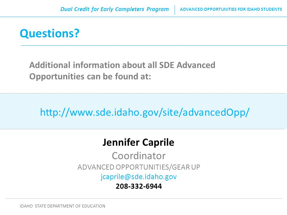 Questions? Additional information about all SDE Advanced Opportunities can be found at: IDAHO STATE DEPARTMENT OF EDUCATION ADVANCED OPPORTUNITIES FOR