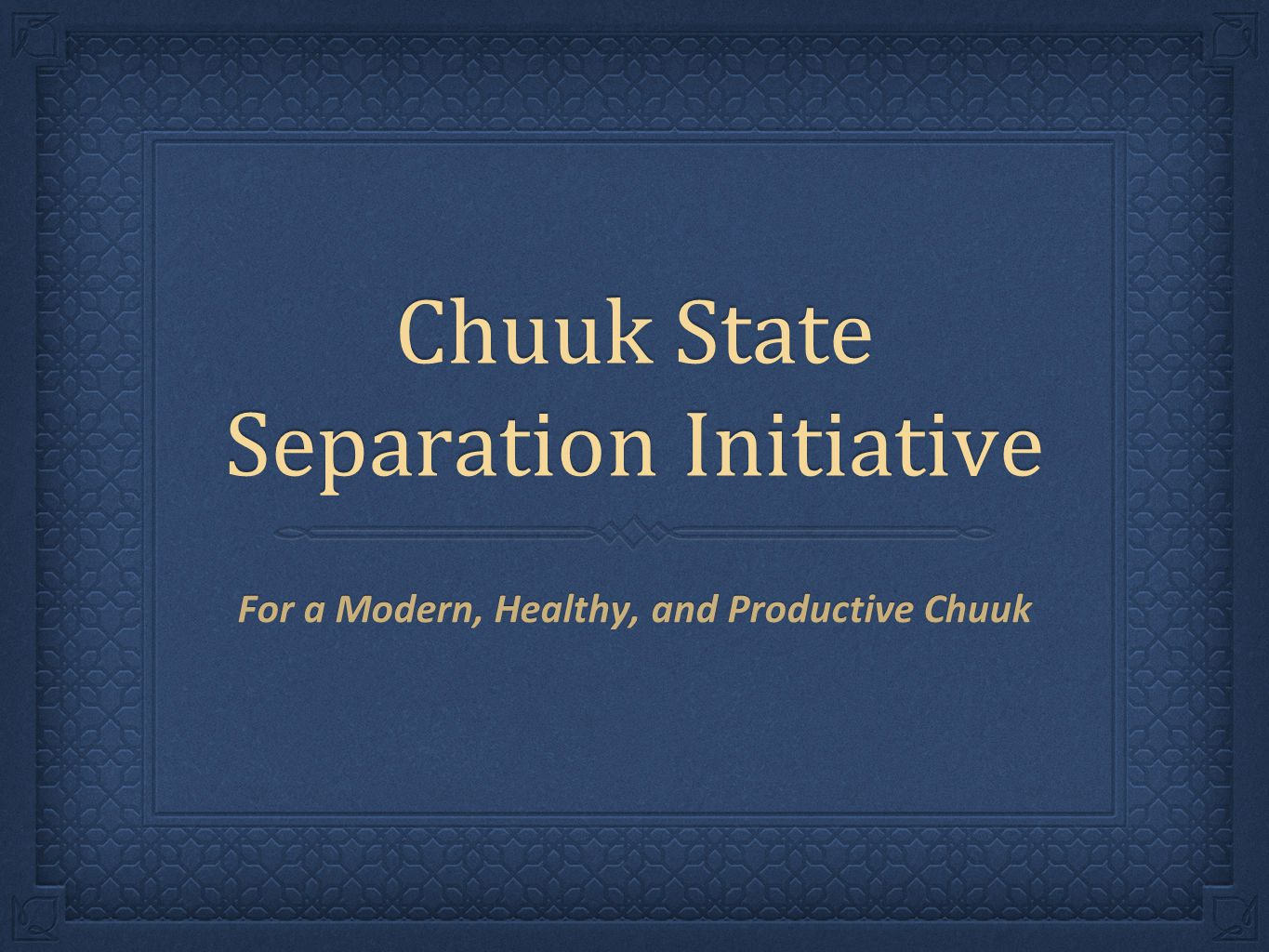 Chuuk State Separation Initiative For a Modern, Healthy, and Productive Chuuk