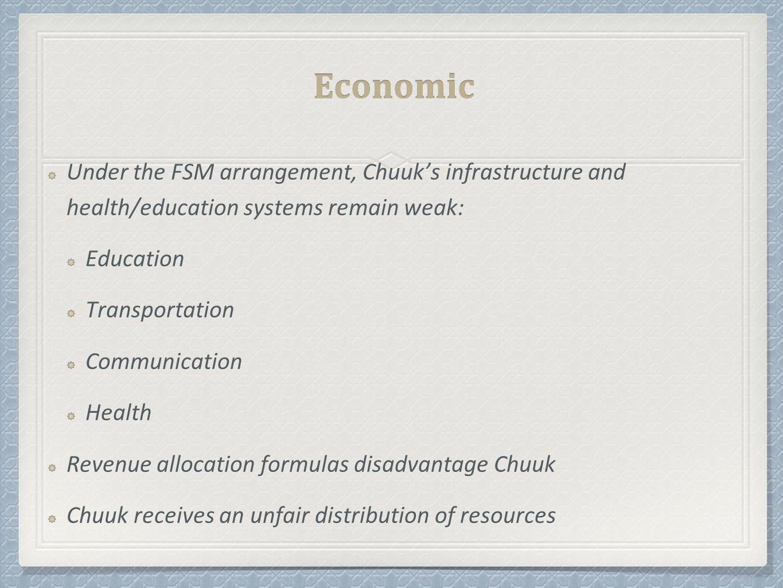 Economic Under the FSM arrangement, Chuuk's infrastructure and health/education systems remain weak: EducationTransportationCommunicationHealth Revenu