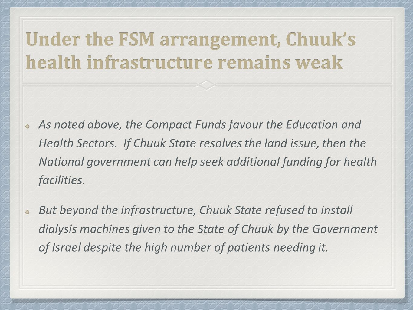 Under the FSM arrangement, Chuuk's health infrastructure remains weak As noted above, the Compact Funds favour the Education and Health Sectors.