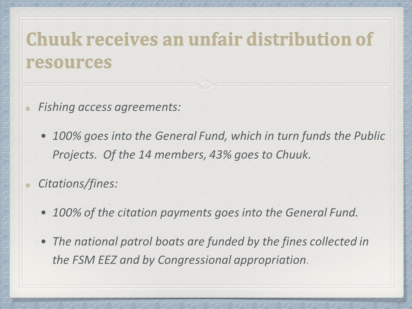 Chuuk receives an unfair distribution of resources Fishing access agreements: 100% goes into the General Fund, which in turn funds the Public Projects.