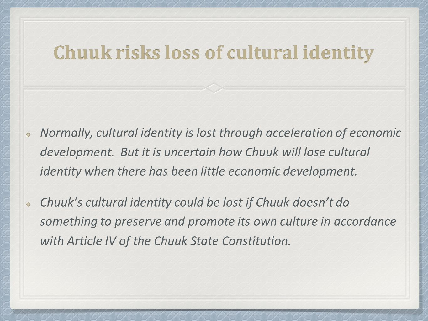 Chuuk risks loss of cultural identity Normally, cultural identity is lost through acceleration of economic development.