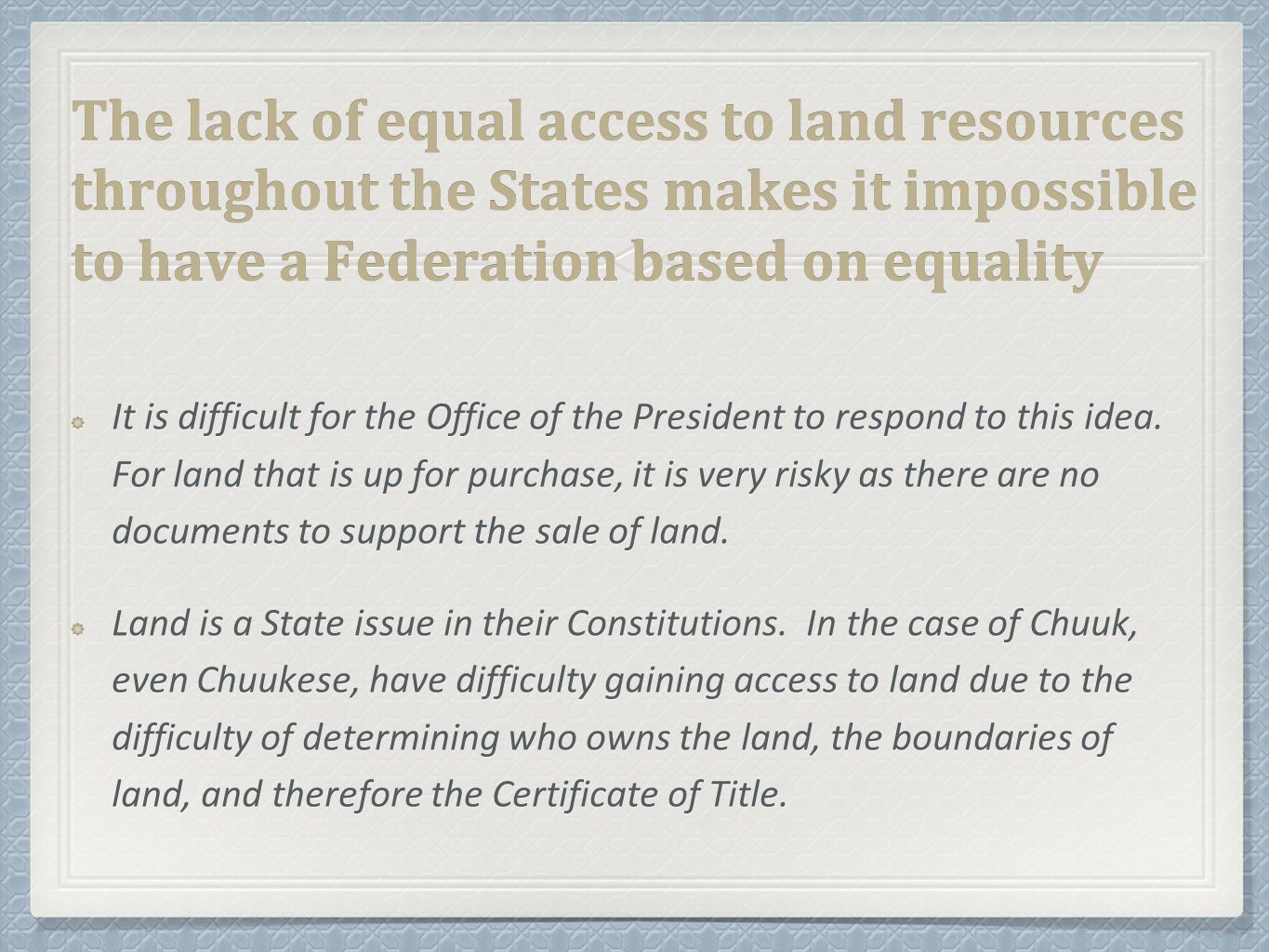 The lack of equal access to land resources throughout the States makes it impossible to have a Federation based on equality It is difficult for the Office of the President to respond to this idea.