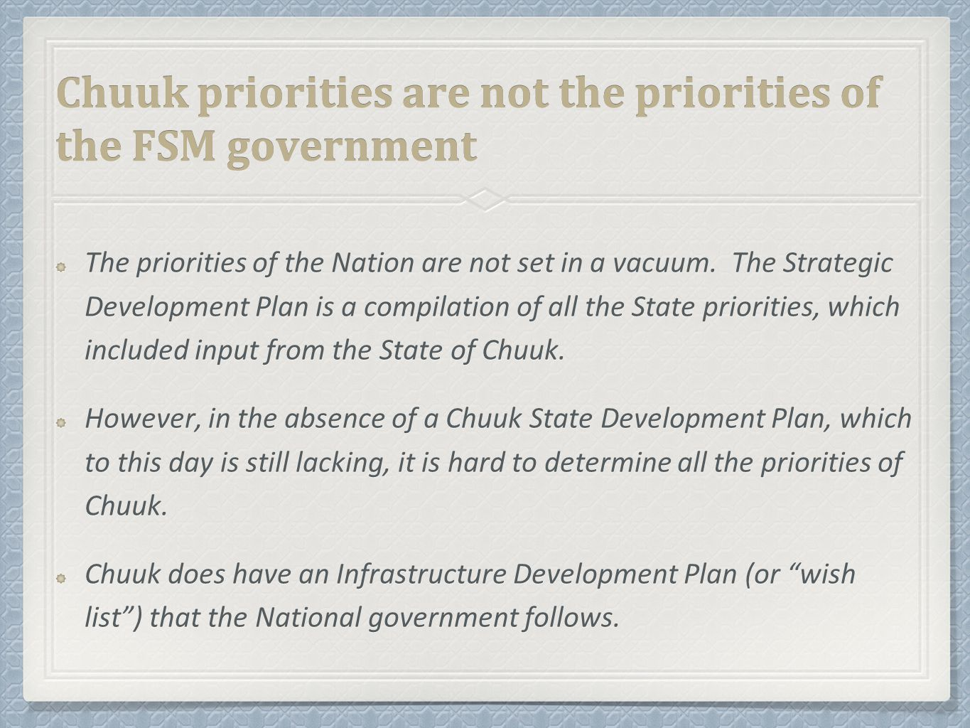 Chuuk priorities are not the priorities of the FSM government The priorities of the Nation are not set in a vacuum.