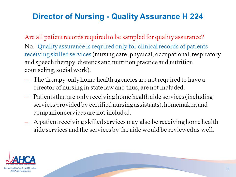 Director of Nursing - Quality Assurance H 224 Are all patient records required to be sampled for quality assurance? No. Quality assurance is required