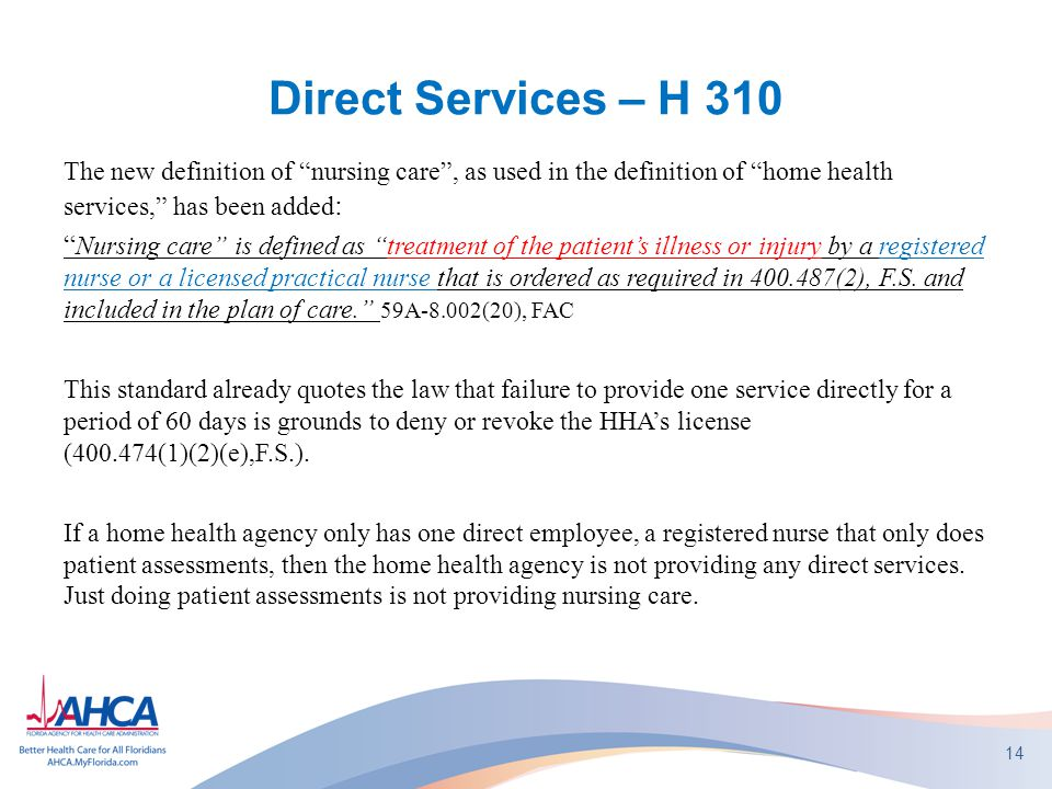 "Direct Services – H 310 The new definition of ""nursing care"", as used in the definition of ""home health services,"" has been added : "" Nursing care"" is"
