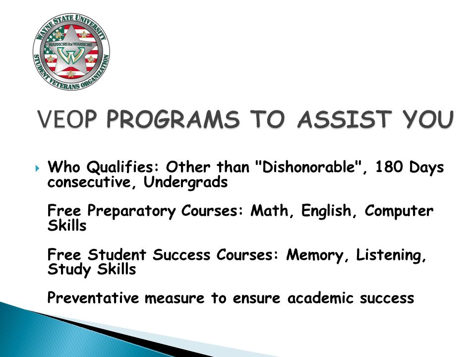  Who Qualifies: Other than Dishonorable , 180 Days consecutive, Undergrads Free Preparatory Courses: Math, English, Computer Skills Free Student Success Courses: Memory, Listening, Study Skills Preventative measure to ensure academic success