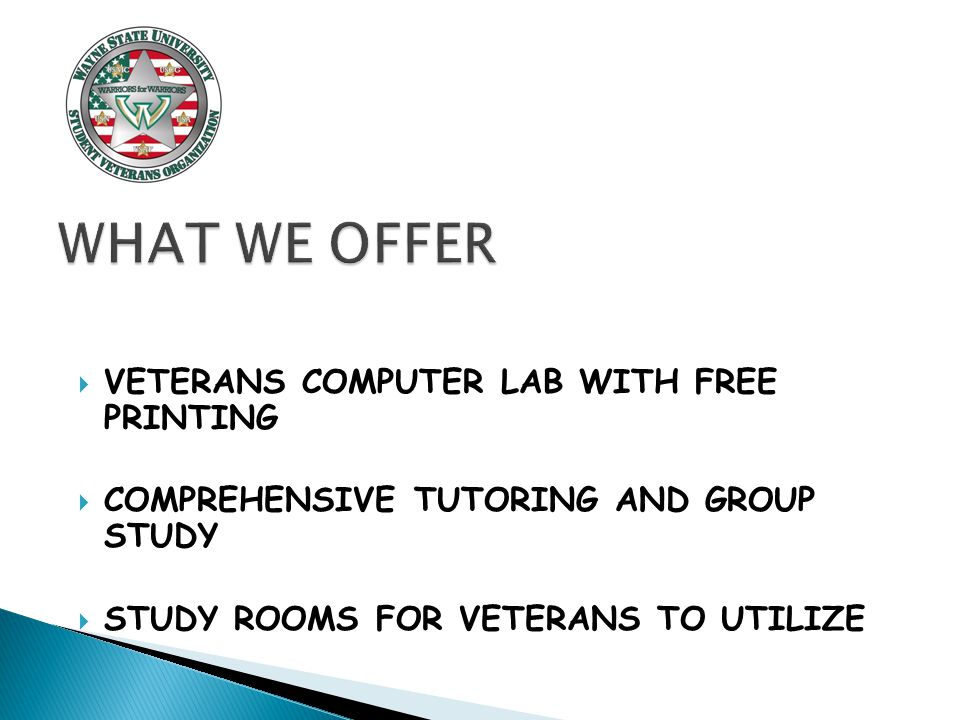  VETERANS COMPUTER LAB WITH FREE PRINTING  COMPREHENSIVE TUTORING AND GROUP STUDY  STUDY ROOMS FOR VETERANS TO UTILIZE