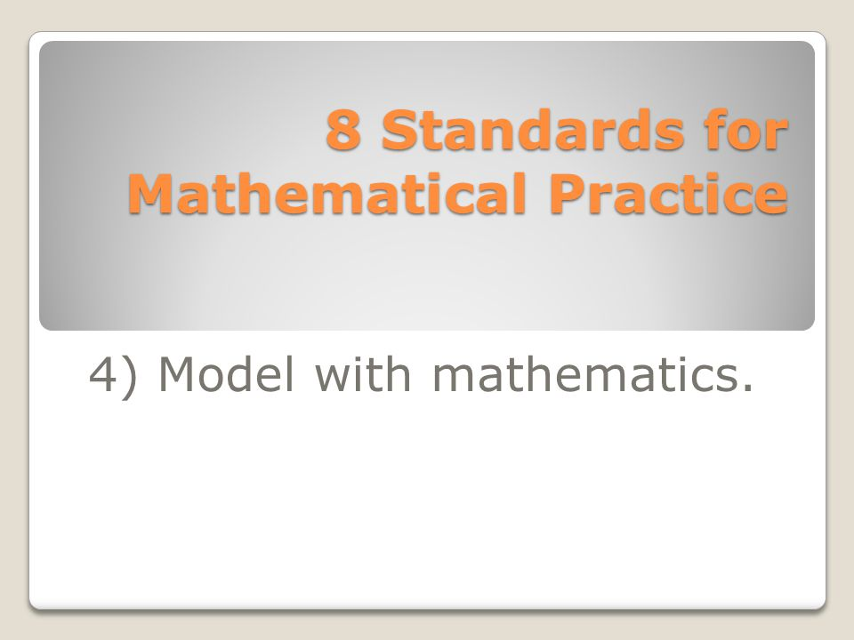 8 Standards for Mathematical Practice 4) Model with mathematics.