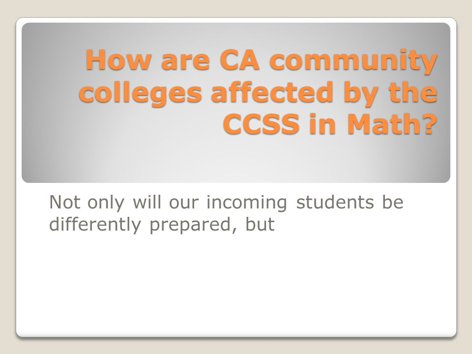 Specifying that transferable courses must have at least Intermediate Algebra as a prerequisite is not fully consistent with the use of the basic mathematics of the CCSSM as a measure of college readiness …. (7/13) What does the UC mean by CCSSM alignment .