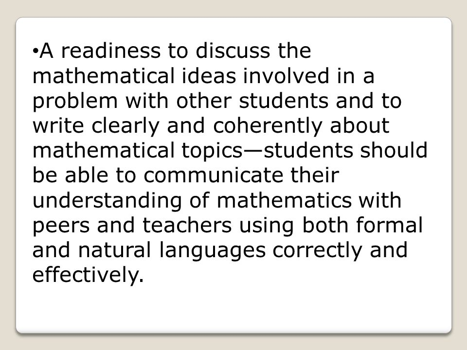 A readiness to discuss the mathematical ideas involved in a problem with other students and to write clearly and coherently about mathematical topics—