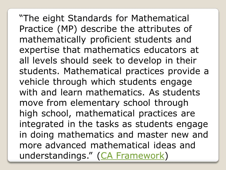 """The eight Standards for Mathematical Practice (MP) describe the attributes of mathematically proficient students and expertise that mathematics educa"