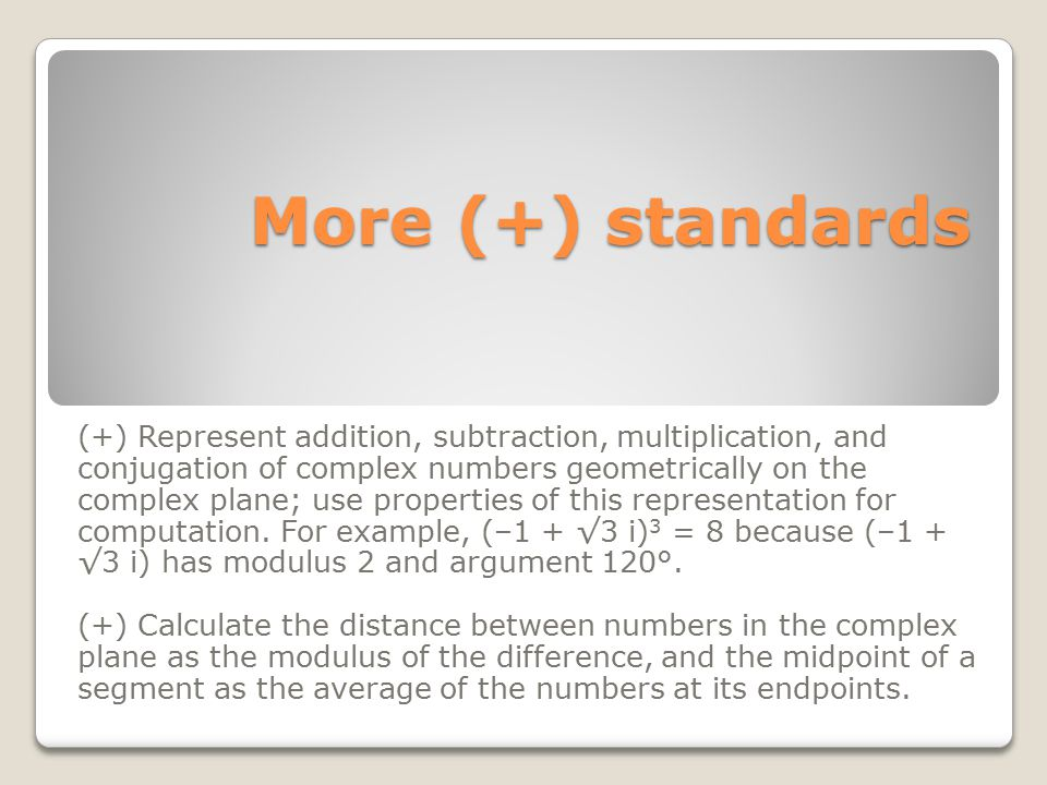More (+) standards More (+) standards (+) Represent addition, subtraction, multiplication, and conjugation of complex numbers geometrically on the com