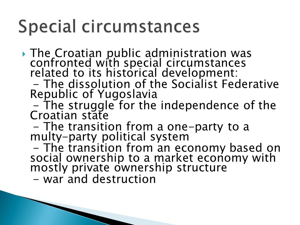  The Croatian public administration was confronted with special circumstances related to its historical development: - The dissolution of the Sociali