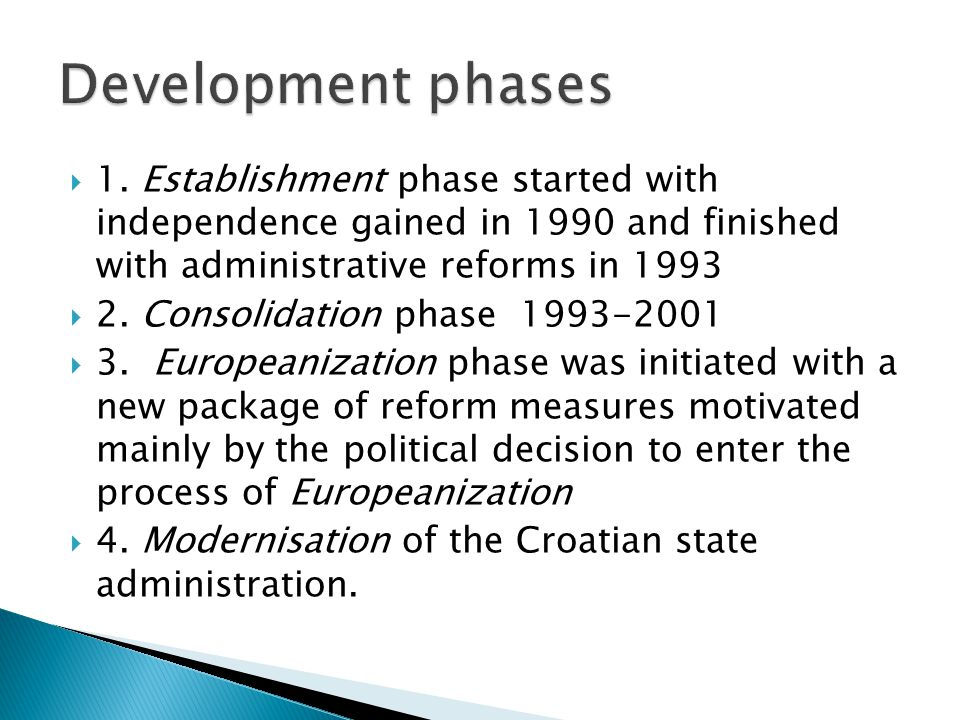  1. Establishment phase started with independence gained in 1990 and finished with administrative reforms in 1993  2. Consolidation phase 1993-2001