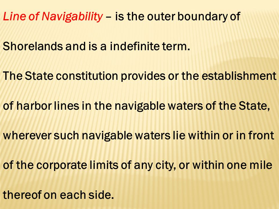Line of Navigability – is the outer boundary of Shorelands and is a indefinite term.