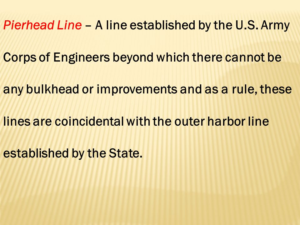 Pierhead Line – A line established by the U.S.