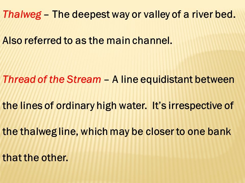 Thalweg – The deepest way or valley of a river bed.