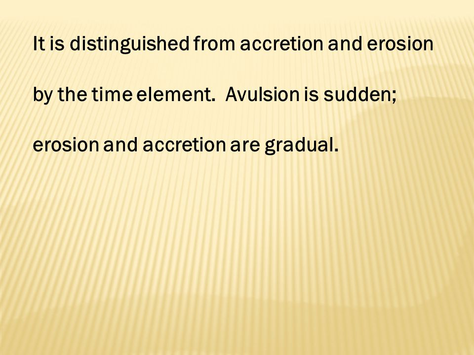 It is distinguished from accretion and erosion by the time element.