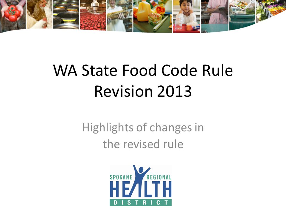 WA State Food Code Rule Revision 2013 Highlights of changes in the revised rule