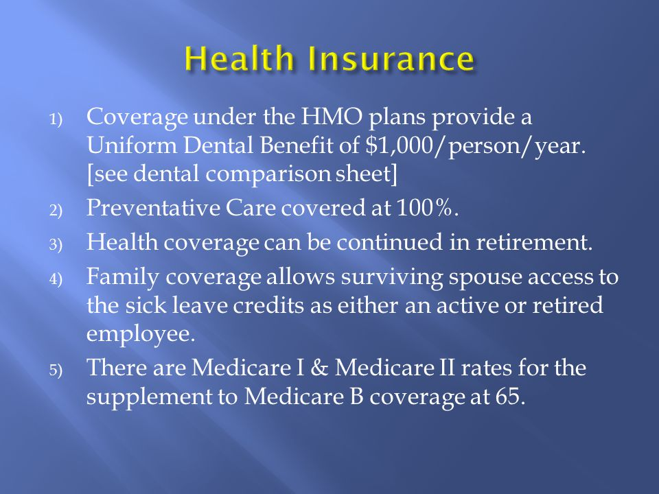 1) Coverage under the HMO plans provide a Uniform Dental Benefit of $1,000/person/year.