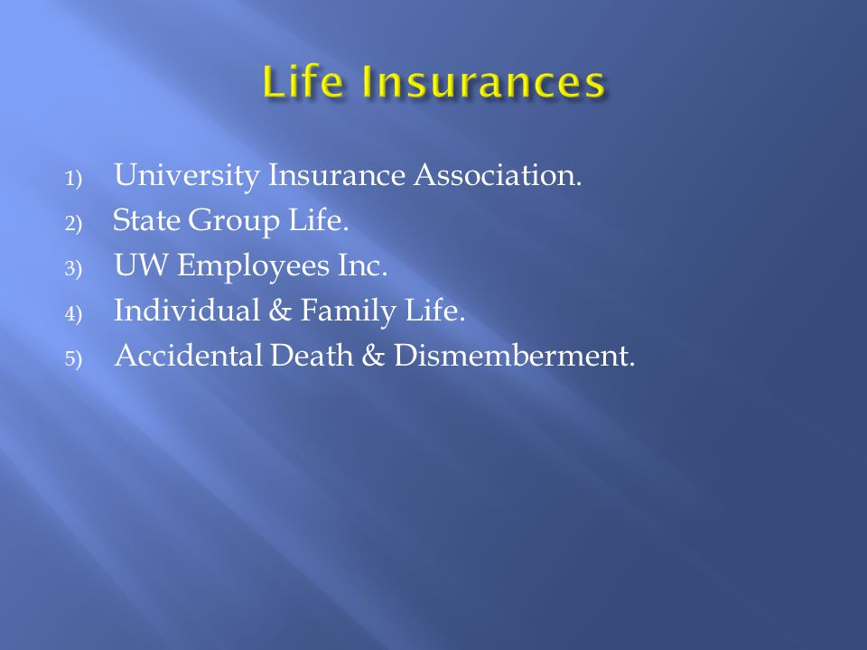 1) University Insurance Association. 2) State Group Life.