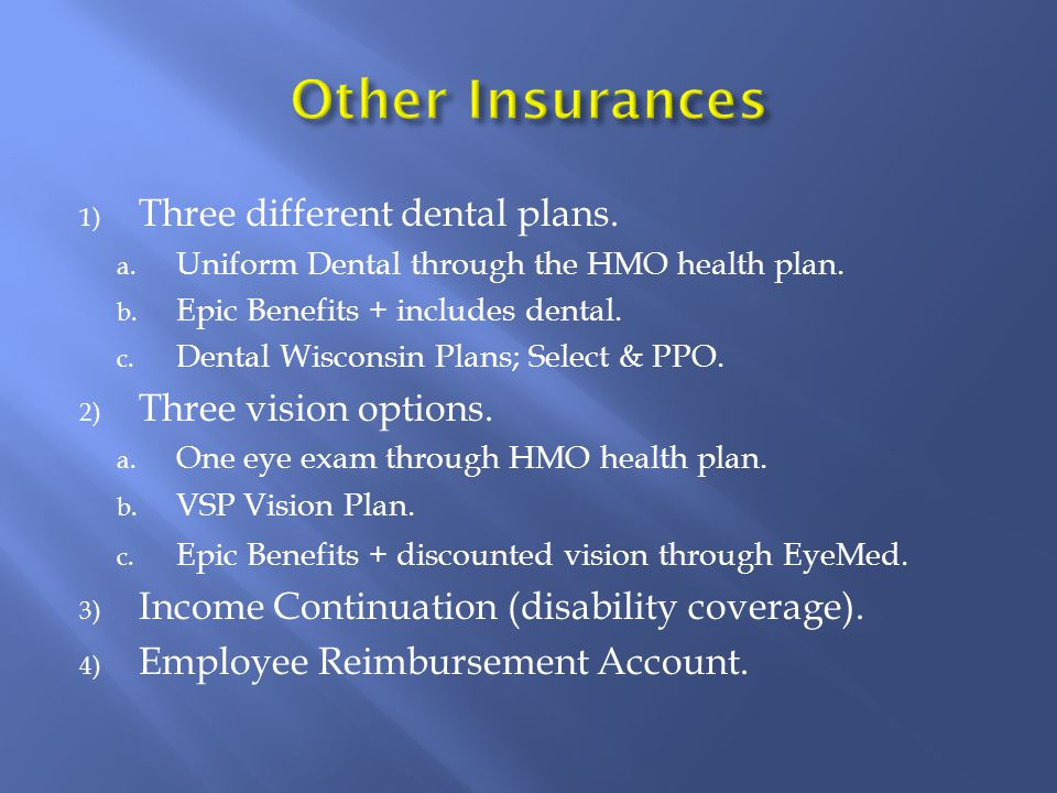1) Three different dental plans. a. Uniform Dental through the HMO health plan.