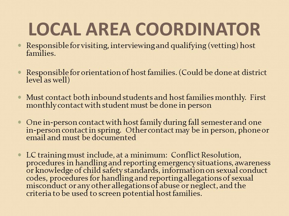 LOCAL AREA COORDINATOR Responsible for visiting, interviewing and qualifying (vetting) host families.