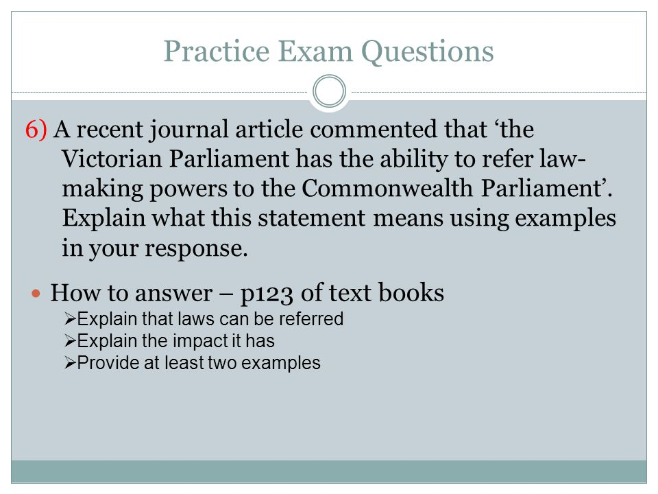 Practice Exam Questions 6) A recent journal article commented that 'the Victorian Parliament has the ability to refer law- making powers to the Common