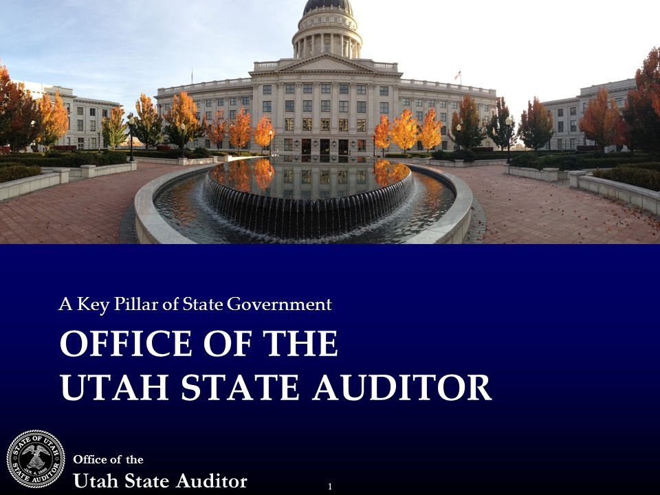 1 Office of the Utah State Auditor OFFICE OF THE UTAH STATE AUDITOR A Key Pillar of State Government