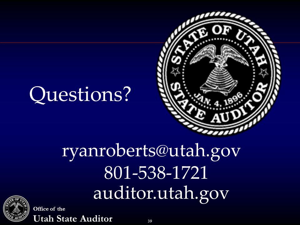39 Office of the Utah State Auditor auditor.utah.gov ryanroberts@utah.gov Questions 801-538-1721