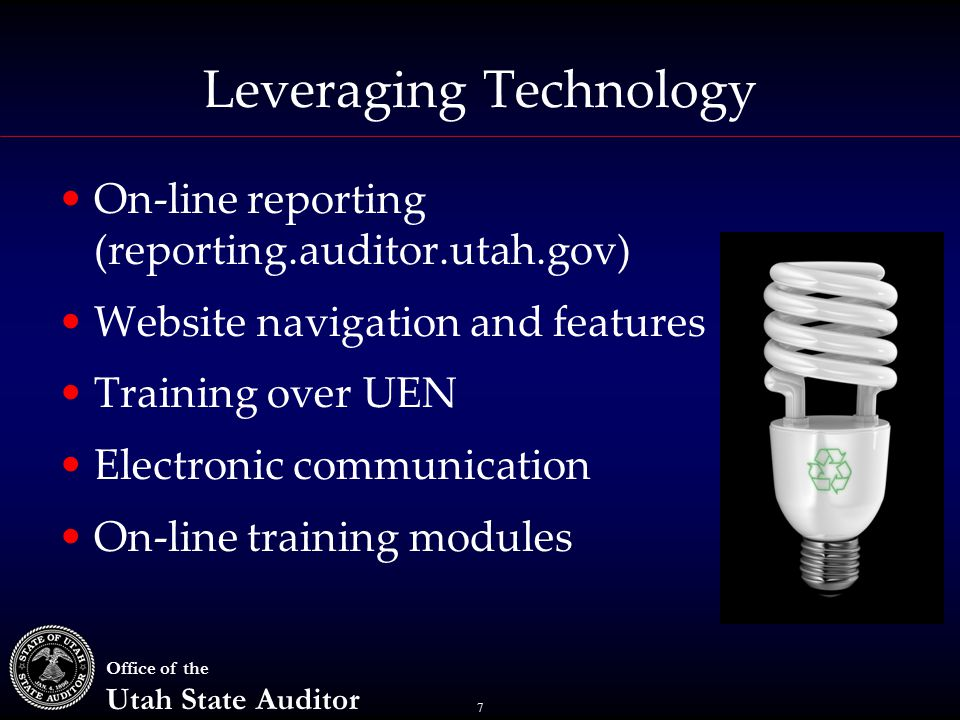 7 Office of the Utah State Auditor Leveraging Technology On-line reporting (reporting.auditor.utah.gov) Website navigation and features Training over UEN Electronic communication On-line training modules