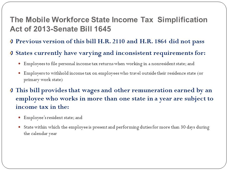 The Mobile Workforce State Income Tax Simplification Act of 2013-Senate Bill 1645 Previous version of this bill H.R. 2110 and H.R. 1864 did not pass S